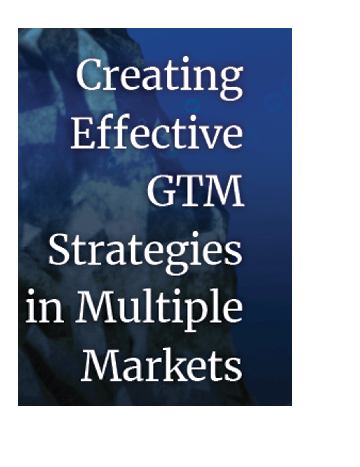 creating Effective GTM Strategies in multiple markets