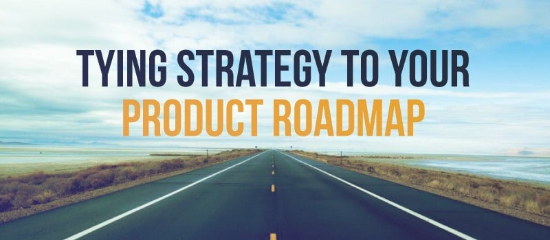 tying strategy to your product roadmap