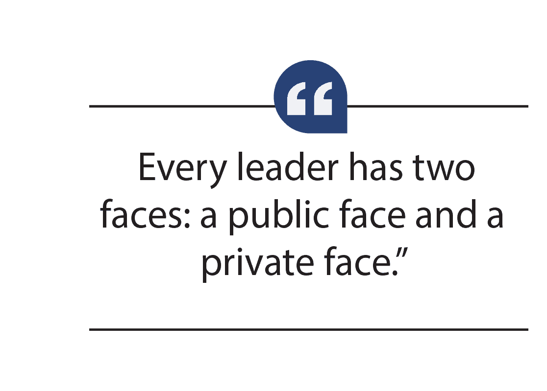 leaders have a public face and private face