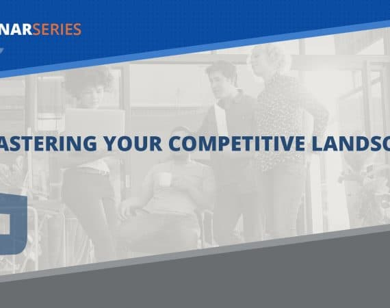Mastering Your Competitive Landscape