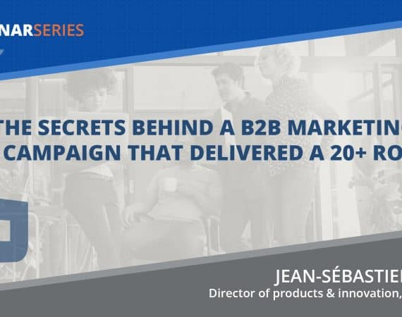 Secrets Behind a B2B Marketing Campaign that Delivered a 20+ ROI