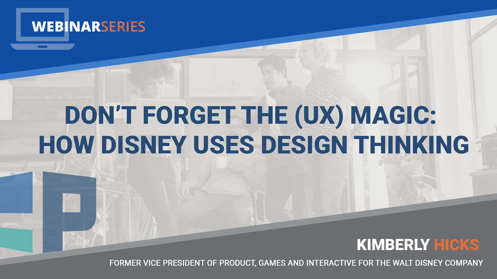 Don't Forget the (UX) Magic: How Disney Uses Design Thinking