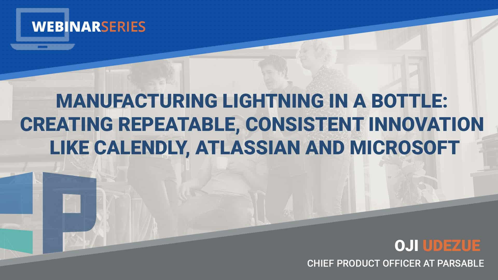 Manufacturing Lightning in a Bottle: Creating Repeatable, Consistent Innovation like Calendly, Atlassian and Microsoft